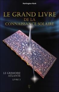 Harlington Kerk - Le grimoire atlante - Tome 3, Le grand livre de la connaissance solaire.