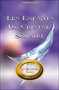 Harlington Kerk - Lettres de feu - Tome 6, Les enfants du cristal solaire.
