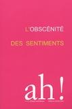 Virginie Devillers et Jacques Sojcher - Ah ! N° 1/2005 : L'obscénité des sentiments.