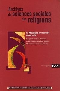 André Mary et Régine Azria - Archives de sciences sociales des religions N° 129 Janvier-Mars : La République ne reconnaît aucun culte.