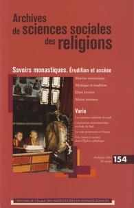 Pierre-Antoine Fabre et Pierre Lassave - Archives de sciences sociales des religions N° 154, Avril-juin 2 : Savoirs monastiques - Erudition et ascèse.