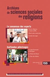 Nadia Marzouki et Franck Frégosi - Archives de sciences sociales des religions N° 155, Juillet-sept : Le consensus des experts ; Inattendus pèlerinages.