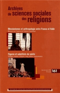 Daniel Fabre et Marcello Massenzio - Archives de sciences sociales des religions N° 161, Janvier-mars : Messianismes et anthropologie entre France et Italie ; Figures et substituts de saints.