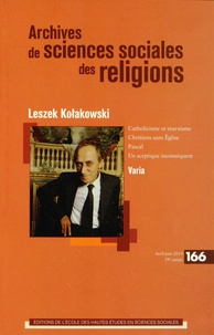 Alain Cantillon et Sophie Houdard - Archives de sciences sociales des religions N° 166, avril-juin 2 : Leszek Kolakowski.