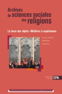 Emma Aubin-Boltanski et Pierre Lassave - Archives de sciences sociales des religions N°174, avril-juin 20 : La force des objets - Matières à expériences.