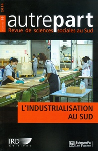 Xavier Richet et Jean Ruffier - Autrepart N° 69, 2014 : L'industrialisation au Sud.