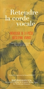 Patrick Quillier - Bacchanales N° 55, Octobre 2016 : Retendre la corde vocale - Anthologie de la poésie brésilienne vivante.