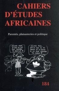 EHESS - Cahiers d'études africaines N° 184/2006 : Parentés, plaisanteries et politique.