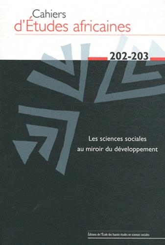Jean Copans et Claude Freud - Cahiers d'études africaines N° 202-203/2011 : Les sciences sociales au miroir du développement.