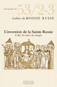 Wladimir Berelowitch et Olga Medvedkova - Cahiers du Monde russe N° 53/2-3, Avril-sep : L'invention de la Sainte Russie : l'idée, les mots, les images.