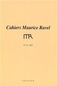 Michel Delahaye et Marcel Marnat - Cahiers Maurice Ravel N° 10, 2007 : .