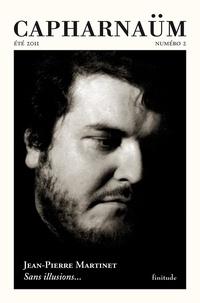 Jean-Pierre Martinet - Capharnaüm N° 2, Eté 2011 : Sans illusions... - Lettres de Jean-Pierre Martinet à Alfred Eibel (1979-1988).