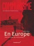 Stéphane Courtois et Patrick Moreau - Communisme 2014 : En Europe - L'éternel retour des communistes (1989-2014).