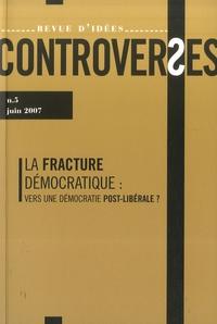 John Fonte et André Grjebine - Controverses N° 5, Juin 2007 : La fracture démocratique : vers une démocratie post-libérale ?.
