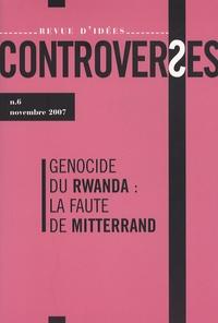 Frédéric Encel et Patrick de Saint-Exupéry - Controverses N° 6, novembre 2007 : Génocide du Rwanda : la faute de Mitterrand.