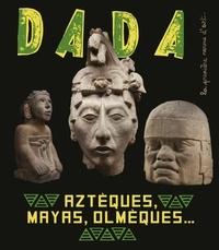 Christian Nobial et Antoine Ullmann - Dada N° 251, janvier 2021 : Aztèques, Mayas, Olmèques....