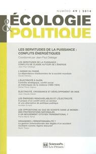 Jean-Paul Deléage - Ecologie et Politique N° 49, 2014 : Les servitudes de la puissance : conflits énergétiques.
