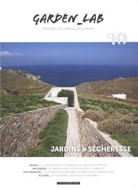 Cécile Christophe et Sylvie Ligny - Garden Lab N° 10, eté-automne 2 : Jardins & sécheresse.