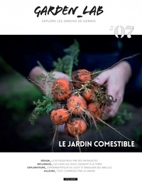 Cécile Christophe et Sylvie Ligny - Garden Lab N° 7, été 2019 : Le jardin comestible.