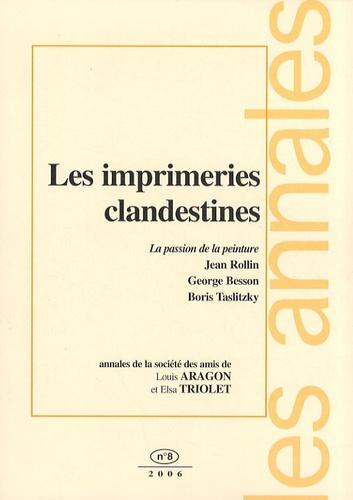 Jean Rollin - Les annales de la société des amis de Louis Aragon et Elsa Triolet N° 8/2006 : Les imprimeries clandestines - La passion de la peinture.