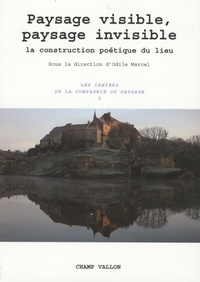 Odile Marcel - Les Cahiers de la Compagnie du Paysage N° 5 : Paysage visible, paysage invisible - La construction poétique du lieu.