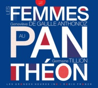 Geneviève de Gaulle Anthonioz et Germaine Tillion - Les femmes au Panthéon. 1 CD audio MP3