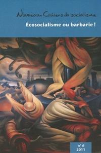 Pierre Beaudet - Nouveaux Cahiers du socialisme N° 6, 2011 : Ecosocialisme ou barbarie !.