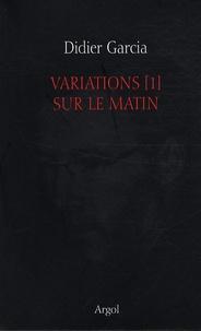 Didier Garcia - Variations Tome 1 : Sur le matin.