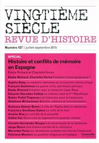 Elodie Richard et Charlotte Vorms - Vingtième siècle N° 127, Juillet-sept : Histoire et conflits de mémoire en Espagne.