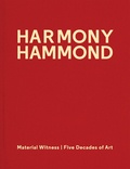 Harmony Hammond - Material Witness - Five decades of Art.