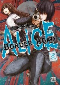 Haro Asô et Takayoshi Kuroda - Alice on Border Road Tome 5 : .