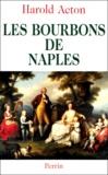 Harold Acton - LES BOURBONS DE NAPLES 1731-1825.