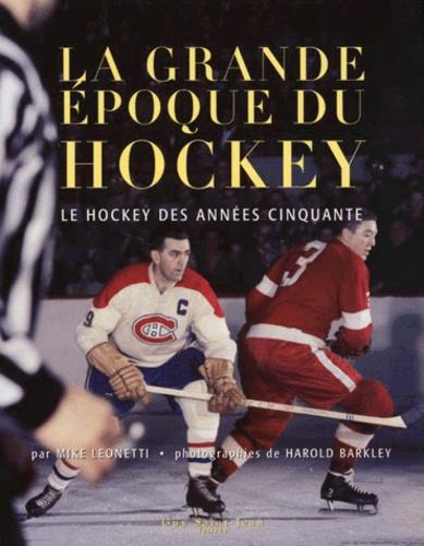 Harold Barkley et Mike Leonetti - LA GRANDE EPOQUE DU HOCKEY. - Le hockey des années cinquante.