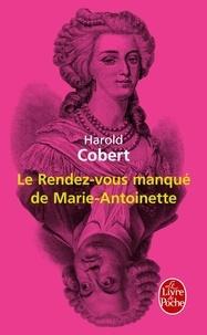 Harold Cobert - Le Rendez-vous manqué de Marie-Antoinette.