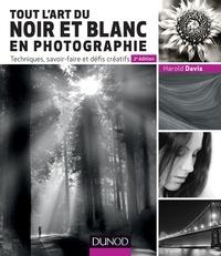 Harold Davis - Tout l'art du noir et blanc en photographie - 2e éd. - Techniques, savoir-faire et défis créatifs.