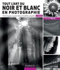 Harold Davis - Tout l'art du noir et blanc en photographie - Techniques, savoir-faire et défis créatifs.