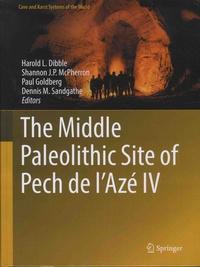 Harold Dibble et Shannon-J-P McPherron - The Middle Paleolithic Site of Pech de l'Azé IV.