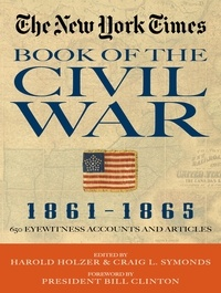 Harold Holzer et Craig Symonds - New York Times Book of the Civil War 1861-1865 - 650 Eyewitness Accounts and Articles.