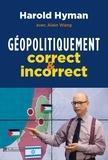 Harold Hyman et Alain Wang - Géopolitiquement correct et incorrect.