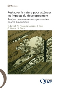 Harold Levrel et Nathalie Frascaria-Lacoste - Restaurer la nature pour atténuer les impacts du développement - Analyses des mesures compensatoires pour la biodiversité.