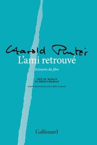 Harold Pinter - L'ami retrouvé - Scénario du film tiré du roman de Fred Uhlman.