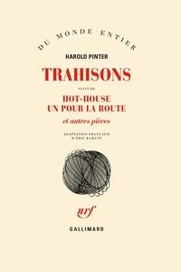 Harold Pinter - Trahisons. (suivi de) Hot-House. Un pour la route - Et autres pièces.