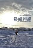 Harold Schuiten - Tu vas aimer notre froid - Un hiver en Yakoutie.