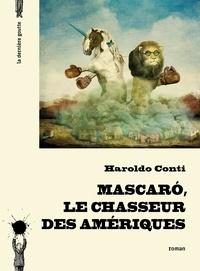 Haroldo Conti - Mascaro, le chasseur des Amériques.
