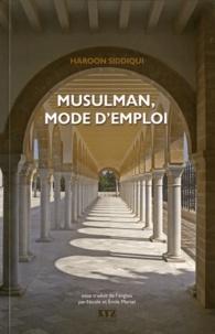 Haroon Siddiqui - Musulman, mode d'emploi.