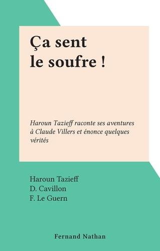 Ça sent le soufre !. Haroun Tazieff raconte ses aventures à Claude Villers et énonce quelques vérités