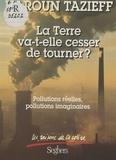 Haroun Tazieff et Florence Trystram - La Terre va-t-elle cesser de tourner ? - Pollutions réelles, pollutions imaginaires. Essai sur les nuisances, les unes graves à l'extrême, les autres fictives, qui pèsent sur la nature et, de ce fait, sur l'homme.