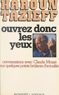 Haroun Tazieff et Claude Mossé - Ouvrez donc les yeux - Conversations avec Claude Mossé sur quelques points brûlants d'actualité.