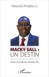 Harouna Amadou Ly - Macky Sall : un destin.
