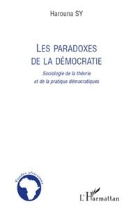 Harouna Sy - Les paradoxes de la démocratie - Sociologie de la théorie et de la pratique démocratiques.